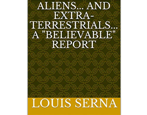 "Aliens... And Extra-Terrestrials... A ""Believable"" Report"
